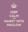 KEEP CALM AND MARRY WITH MASLOW - Personalised Poster large