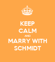 KEEP CALM AND MARRY WITH SCHMIDT - Personalised Poster large
