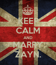 KEEP CALM AND MARRY ZAYN. - Personalised Poster large