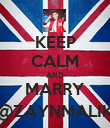 KEEP CALM AND MARRY @ZAYNMALIK - Personalised Poster large