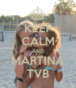KEEP CALM AND MARTINA     TVB     - Personalised Poster large