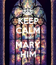 KEEP CALM and MARY HIM - Personalised Poster large