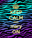 KEEP CALM AND mary ON - Personalised Poster large