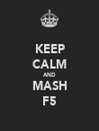 KEEP CALM AND MASH F5 - Personalised Poster large
