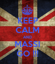 KEEP CALM AND MASSI GO !!! - Personalised Poster large