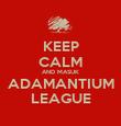 KEEP CALM AND MASUK ADAMANTIUM LEAGUE - Personalised Poster large