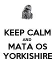 KEEP CALM AND  MATA OS YORKISHIRE - Personalised Poster large