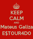 KEEP CALM AND Mateus Galiza E$T0UR4D0 - Personalised Poster large