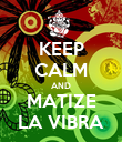 KEEP CALM AND MATIZE LA VIBRA - Personalised Poster large