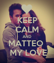 KEEP CALM AND MATTEO   MY LOVE - Personalised Poster large