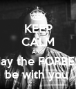 KEEP CALM AND May the FORBES  be with you  - Personalised Poster large