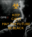 KEEP CALM AND MAY THE FUTURE BE BLACK - Personalised Poster large