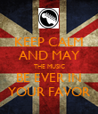KEEP CALM AND MAY THE MUSIC BE EVER IN YOUR FAVOR - Personalised Poster large