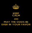 KEEP CALM AND MAY THE ODDS BE EVER IN YOUR FAVOR - Personalised Poster large