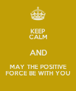 KEEP CALM AND MAY THE POSITIVE FORCE BE WITH YOU - Personalised Poster large