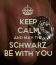 KEEP CALM AND MAY THE SCHWARZ BE WITH YOU - Personalised Poster large