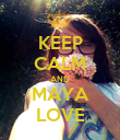 KEEP CALM AND MAYA LOVE - Personalised Poster large