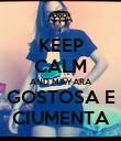 KEEP CALM AND MAYARA GOSTOSA E CIUMENTA - Personalised Poster large