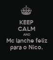 KEEP CALM AND Mc lanche feliz para o Nico. - Personalised Poster large