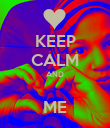 KEEP CALM AND  ME - Personalised Poster large