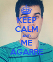 KEEP CALM AND ME AGARRE - Personalised Poster large