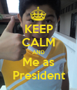 KEEP CALM AND Me as President - Personalised Poster large