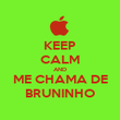 KEEP CALM AND ME CHAMA DE BRUNINHO - Personalised Poster large