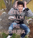KEEP CALM AND ME CHUPA - Personalised Poster large
