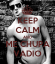 KEEP CALM AND ME CHUPA VADIO - Personalised Poster large