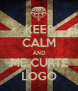 KEEP CALM AND ME CURTE LOGO - Personalised Poster large