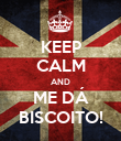 KEEP CALM AND ME DÁ BISCOITO! - Personalised Poster large
