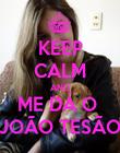 KEEP CALM AND ME DÁ O  JOÃO TESÃO - Personalised Poster large