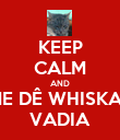 KEEP CALM AND ME DÊ WHISKAS VADIA - Personalised Poster large