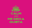KEEP CALM AND ME DEIXA QUIETA - Personalised Poster large