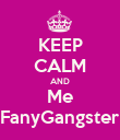 KEEP CALM AND Me FanyGangster - Personalised Poster large