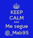 KEEP CALM AND Me segue @_Mab95 - Personalised Poster large