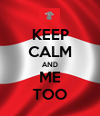 KEEP CALM AND ME TOO - Personalised Poster large