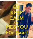 KEEP CALM AND ME&YOU F0r Ever! - Personalised Poster large