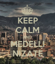 KEEP CALM AND MEDELLI NIZATE - Personalised Poster large