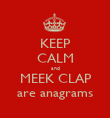 KEEP CALM and MEEK CLAP are anagrams - Personalised Poster large