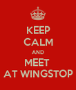 KEEP CALM AND MEET  AT WINGSTOP - Personalised Poster large