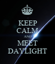 KEEP CALM AND MEET DAYLIGHT - Personalised Poster large