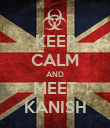 KEEP CALM AND MEET KANISH - Personalised Poster large