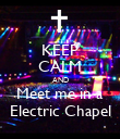 KEEP CALM AND Meet me in a Electric Chapel - Personalised Poster large