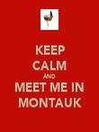 KEEP CALM AND MEET ME IN MONTAUK - Personalised Poster large