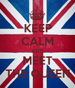 KEEP CALM AND MEET THE QUEEN - Personalised Poster large