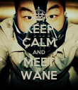 KEEP CALM AND MEET WANE - Personalised Poster large