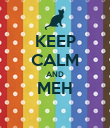 KEEP CALM AND MEH  - Personalised Poster large