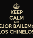 KEEP CALM AND MEJOR BAILEMOS LOS CHINELOS - Personalised Poster large