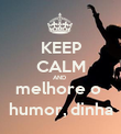 KEEP CALM AND  melhore o  humor, dinha - Personalised Poster large